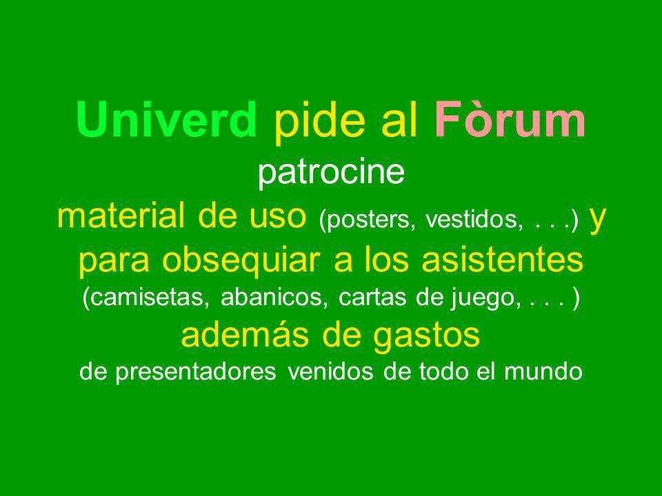 Univerd pide al Fòrum patrocine material de uso (posters, vestidos,...) y para obsequiar a los asistentes (camisetas, abanicos, cartas de juego,...