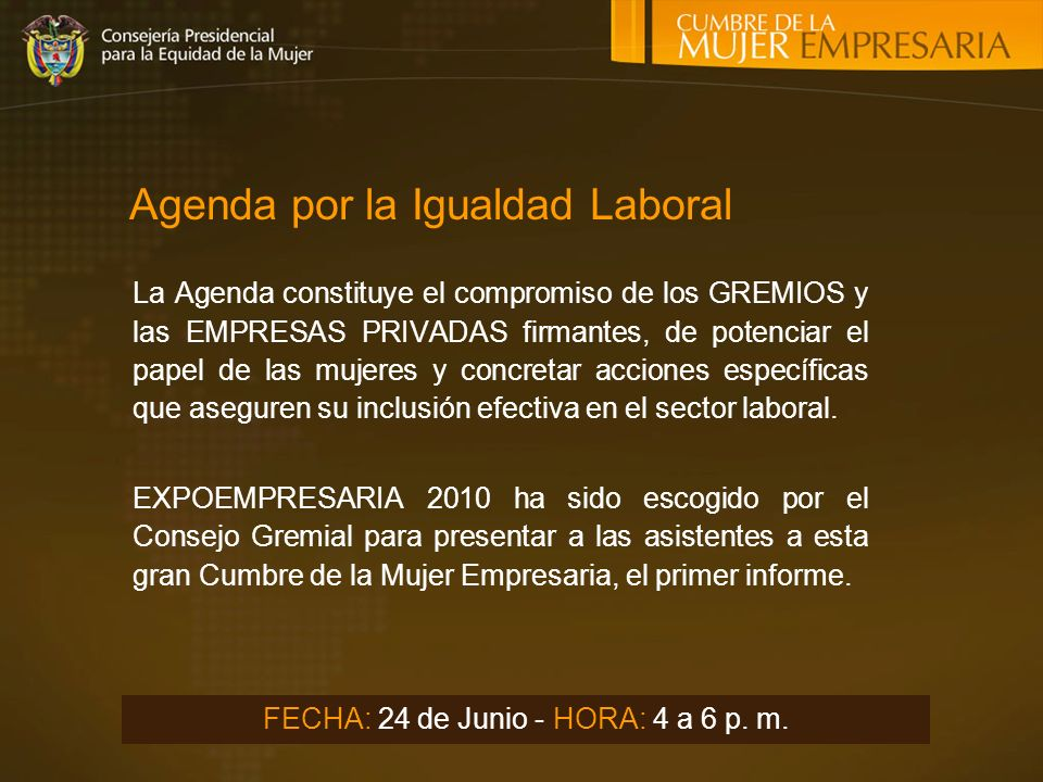 Agenda por la Igualdad Laboral La Agenda constituye el compromiso de los GREMIOS y las EMPRESAS PRIVADAS firmantes, de potenciar el papel de las mujeres y concretar acciones específicas que aseguren su inclusión efectiva en el sector laboral.
