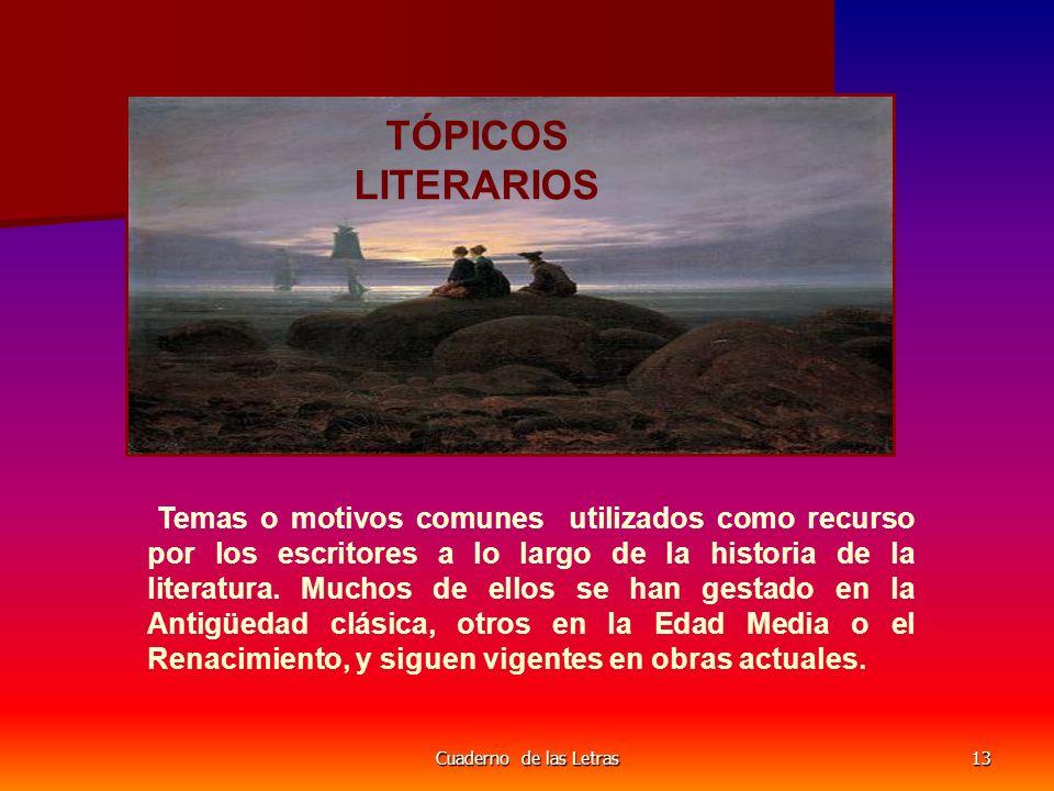 Cuaderno de las Letras13 TÓPICOS LITERARIOS Temas o motivos comunes utilizados como recurso por los escritores a lo largo de la historia de la literatura.