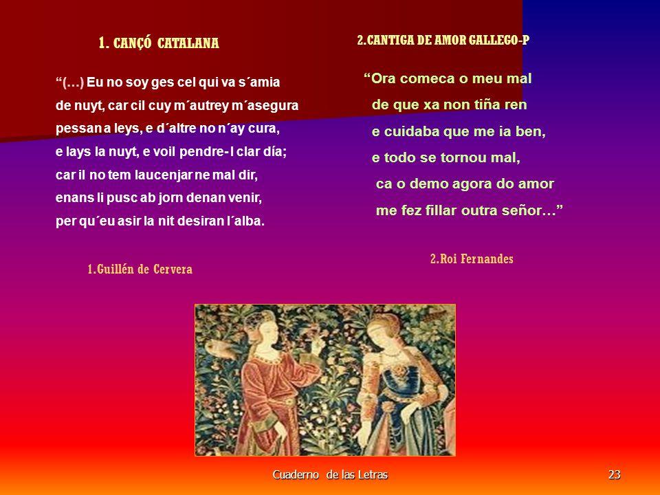 Cuaderno de las Letras23 1. CANÇÓ CATALANA 2.CANTIGA DE AMOR GALLEGO-P (…) Eu no soy ges cel qui va s´amia de nuyt, car cil cuy m´autrey m´asegura pes