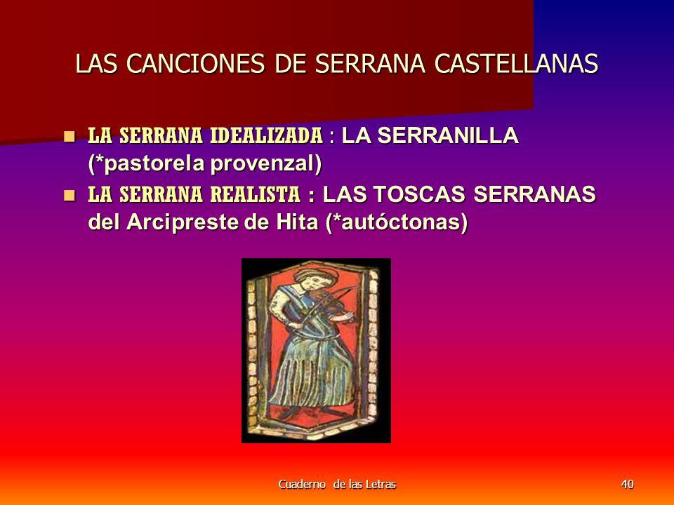 Cuaderno de las Letras40 LAS CANCIONES DE SERRANA CASTELLANAS LA SERRANA IDEALIZADA : LA SERRANILLA (*pastorela provenzal) LA SERRANA IDEALIZADA : LA