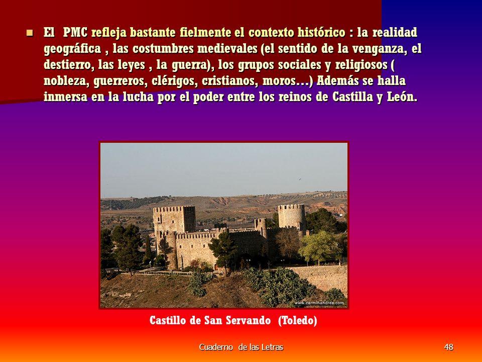 Cuaderno de las Letras48 El PMC refleja bastante fielmente el contexto histórico : la realidad geográfica, las costumbres medievales (el sentido de la venganza, el destierro, las leyes, la guerra), los grupos sociales y religiosos ( nobleza, guerreros, clérigos, cristianos, moros…) Además se halla inmersa en la lucha por el poder entre los reinos de Castilla y León.