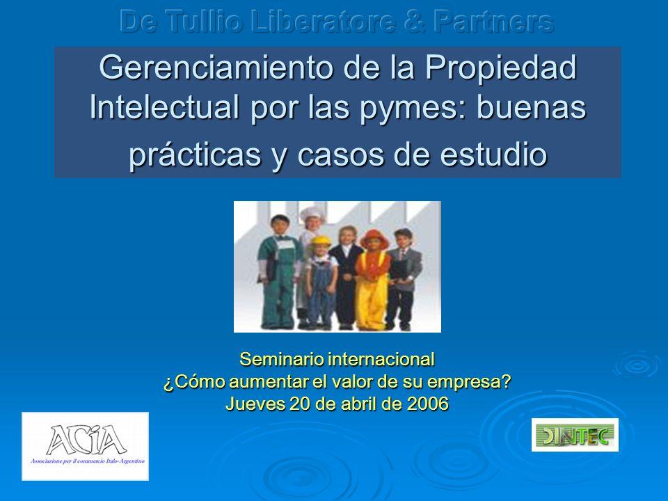Gerenciamiento de la Propiedad Intelectual por las pymes: buenas prácticas y casos de estudio Seminario internacional ¿Cómo aumentar el valor de su empresa.