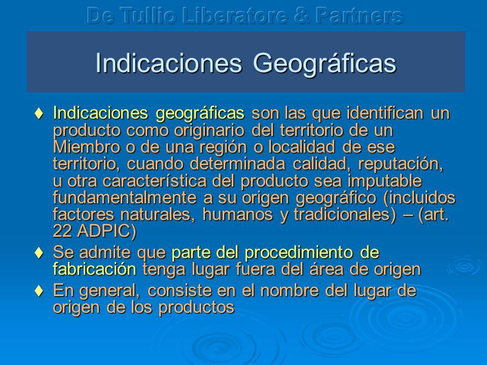 Indicaciones Geográficas Indicaciones geográficas son las que identifican un producto como originario del territorio de un Miembro o de una región o l