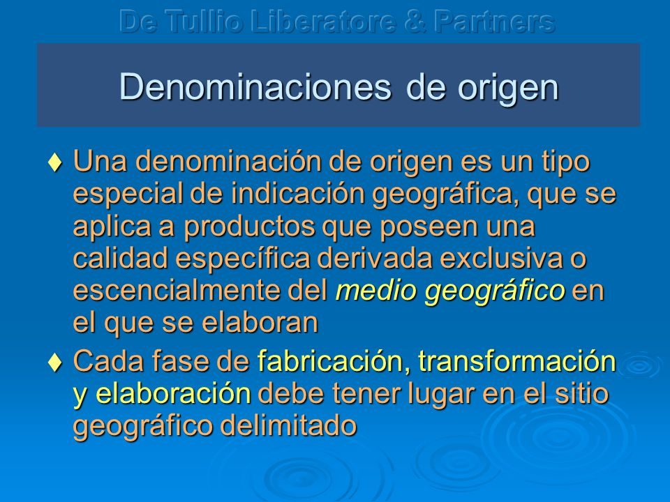 Denominaciones de origen Una denominación de origen es un tipo especial de indicación geográfica, que se aplica a productos que poseen una calidad esp