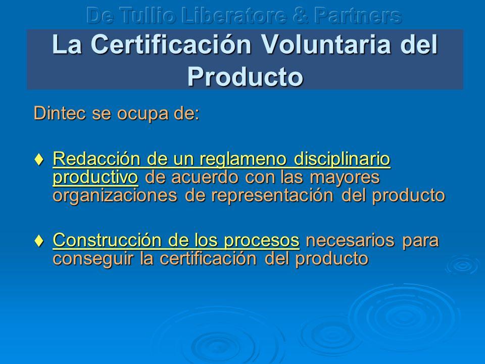 La Certificación Voluntaria del Producto Dintec se ocupa de: Redacción de un reglameno disciplinario productivo de acuerdo con las mayores organizaciones de representación del producto Redacción de un reglameno disciplinario productivo de acuerdo con las mayores organizaciones de representación del producto Construcción de los procesos necesarios para conseguir la certificación del producto Construcción de los procesos necesarios para conseguir la certificación del producto