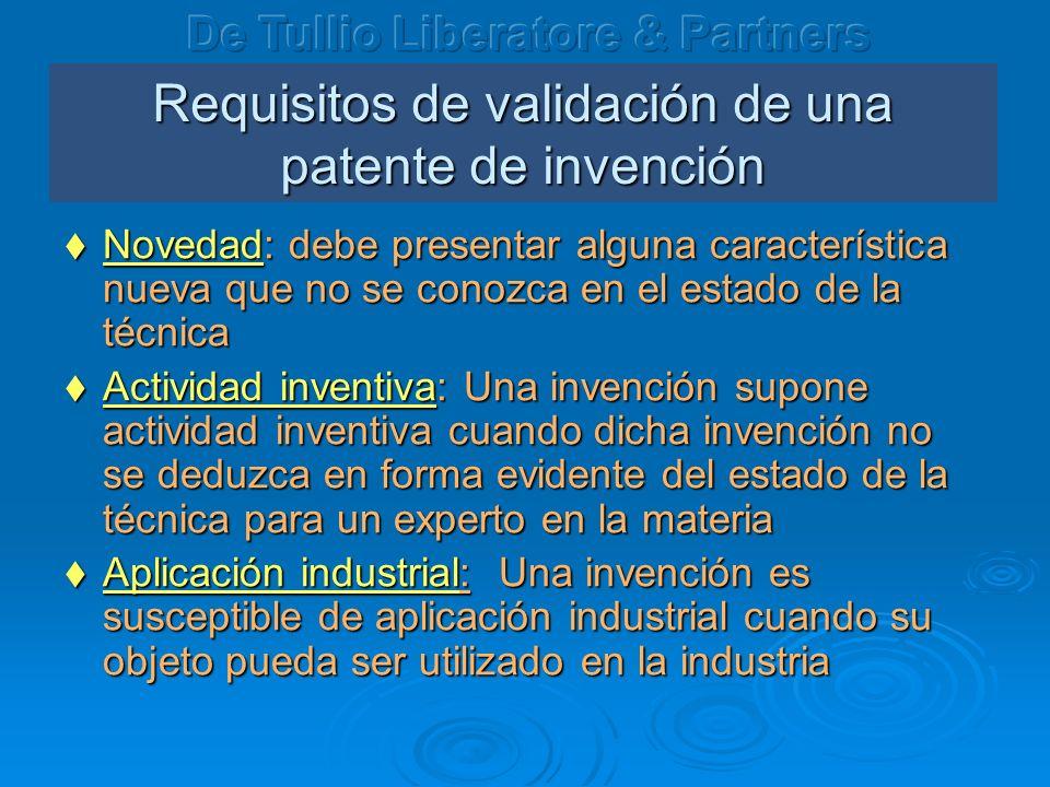 Requisitos de validación de una patente de invención Novedad: debe presentar alguna característica nueva que no se conozca en el estado de la técnica Novedad: debe presentar alguna característica nueva que no se conozca en el estado de la técnica Actividad inventiva: Una invención supone actividad inventiva cuando dicha invención no se deduzca en forma evidente del estado de la técnica para un experto en la materia Actividad inventiva: Una invención supone actividad inventiva cuando dicha invención no se deduzca en forma evidente del estado de la técnica para un experto en la materia Aplicación industrial: Una invención es susceptible de aplicación industrial cuando su objeto pueda ser utilizado en la industria Aplicación industrial: Una invención es susceptible de aplicación industrial cuando su objeto pueda ser utilizado en la industria