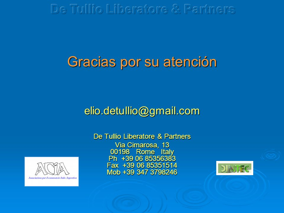 Gracias por su atención elio.detullio@gmail.com De Tullio Liberatore & Partners Via Cimarosa, 13 00198 Rome Italy Ph +39 06 85356383 Fax +39 06 85351514 Mob +39 347 3798246