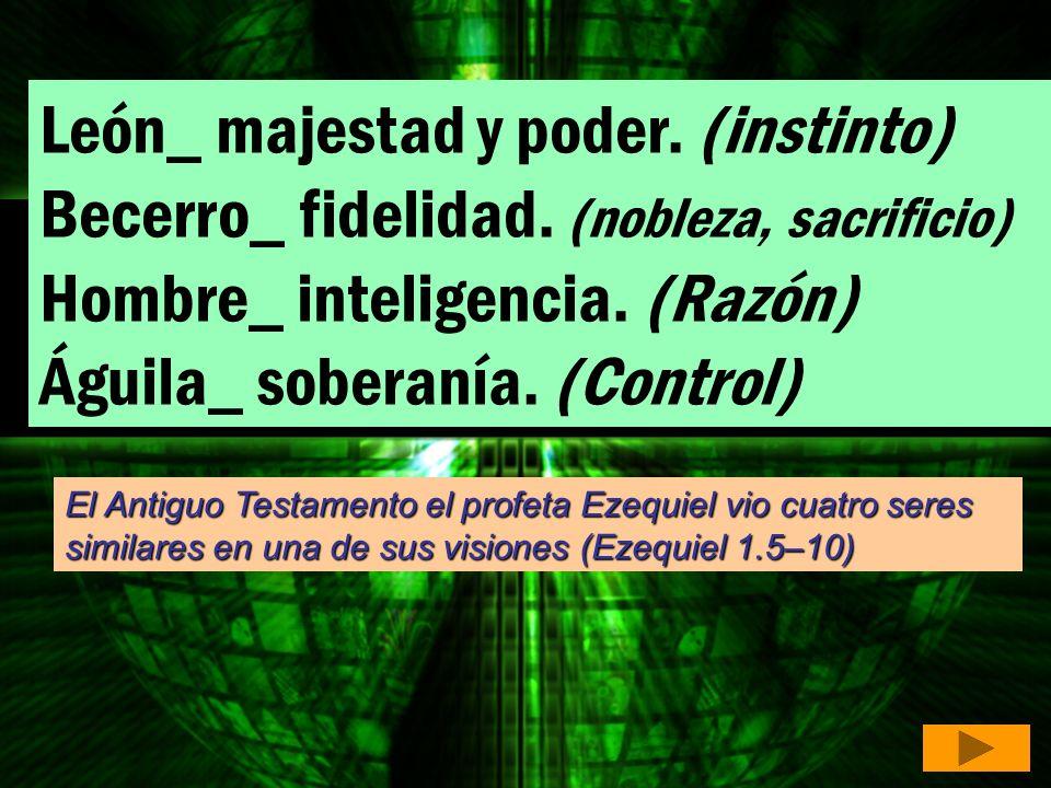 León_ majestad y poder. (instinto) Becerro_ fidelidad. (nobleza, sacrificio) Hombre_ inteligencia. (Razón) Águila_ soberanía. (Control) El Antiguo Tes