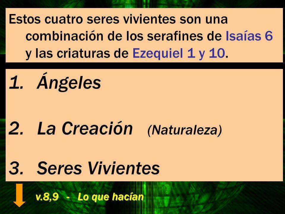 Estos cuatro seres vivientes son una combinación de los serafines de Isaías 6 y las criaturas de Ezequiel 1 y 10. 1.Ángeles 2.La Creación (Naturaleza)