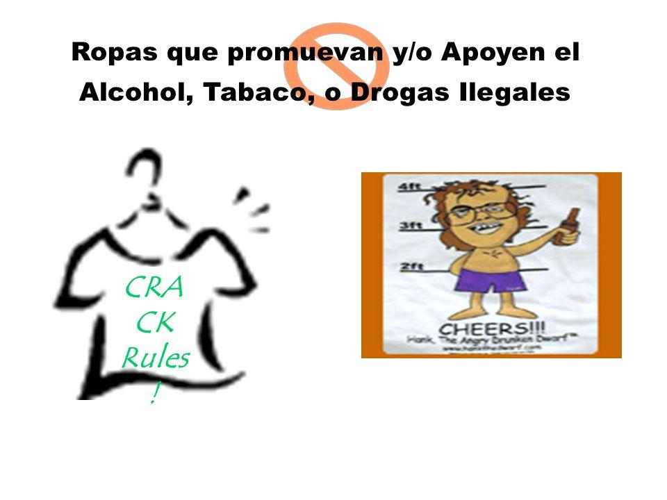 Ropas que promuevan y/o Apoyen el Alcohol, Tabaco, o Drogas Ilegales CRA CK Rules !