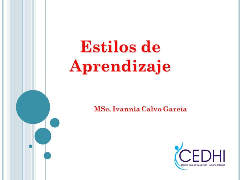 Estilos de Aprendizaje MSc. Ivannia Calvo García