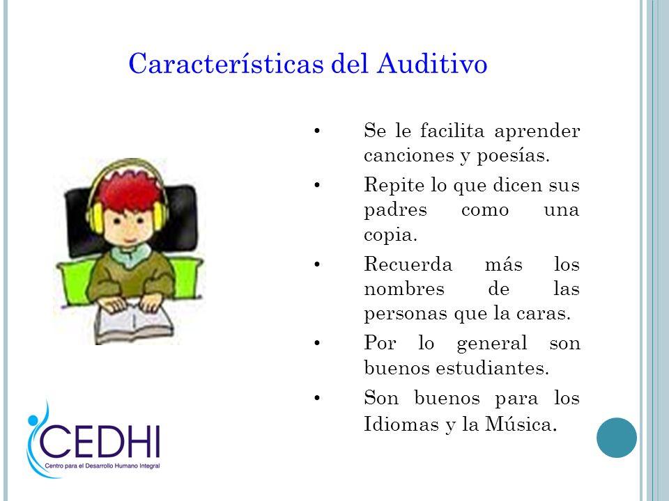 Características del Auditivo Se le facilita aprender canciones y poesías. Repite lo que dicen sus padres como una copia. Recuerda más los nombres de l