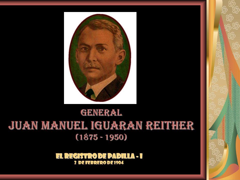 GENERAL JUAN MANUEL IGUARAN REITHER (1875 - 1950) El REGISTRO DE PADILLA - I 2 de febrero de 1904