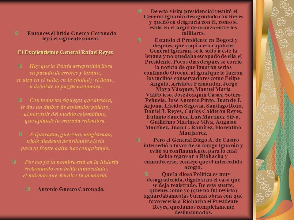 Entonces el lírida Gnecco Coronado leyó el siguiente soneto: El Excelentísimo General Rafael Reyes Hoy que la Patria arrepentida llora su pasado de er