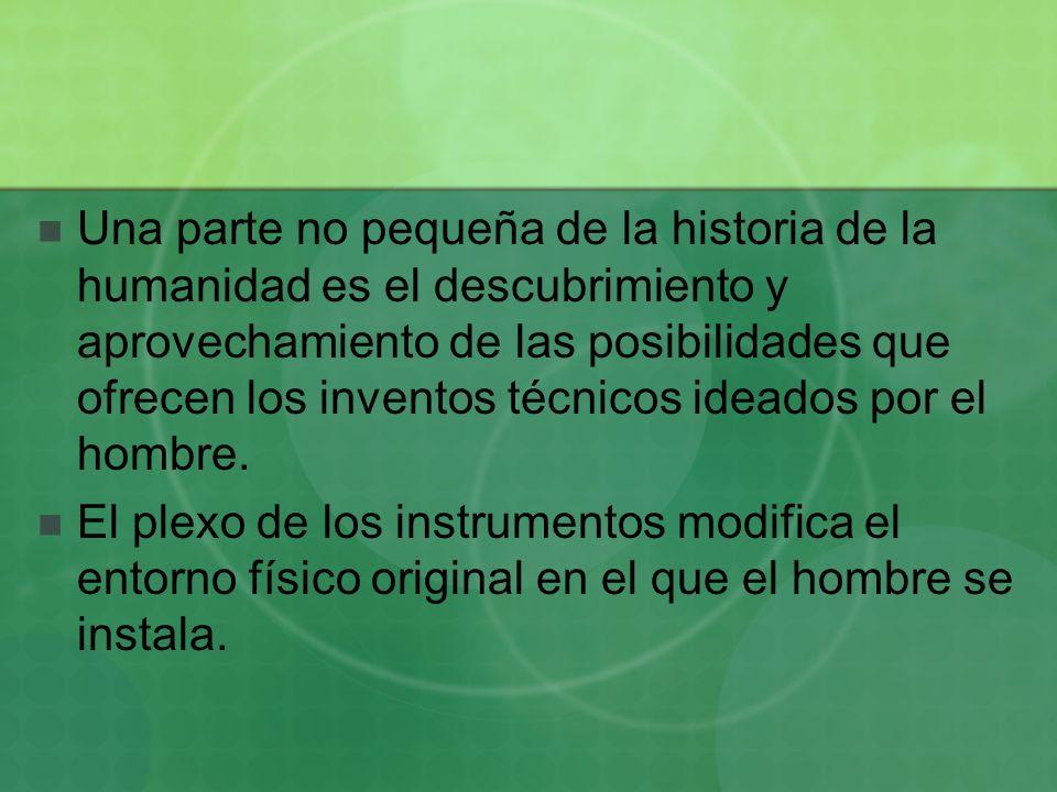 Una parte no pequeña de la historia de la humanidad es el descubrimiento y aprovechamiento de las posibilidades que ofrecen los inventos técnicos idea
