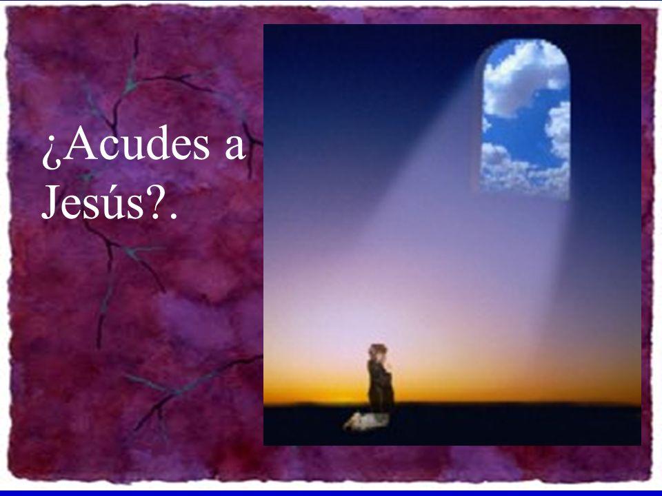 ¿Acudes a Jesús?.