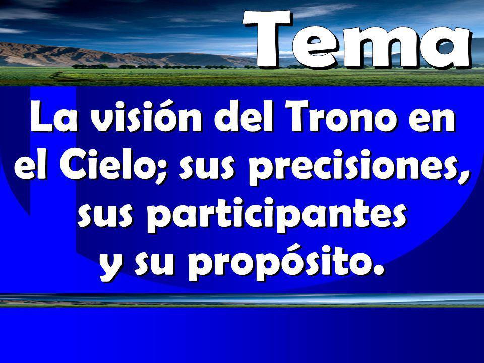 La visión del Trono en el Cielo; sus precisiones, sus participantes y su propósito.