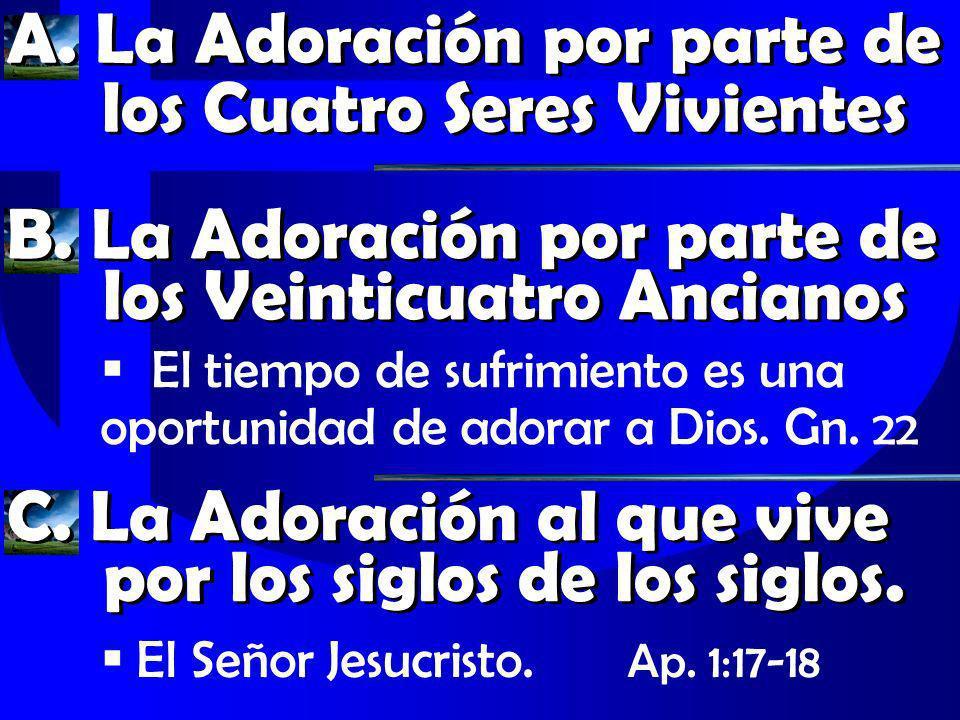 A. La Adoración por parte de los Cuatro Seres Vivientes B. La Adoración por parte de los Veinticuatro Ancianos El tiempo de sufrimiento es una oportun