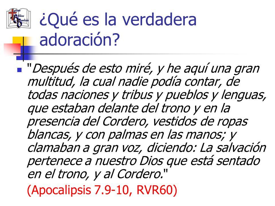 ¿Qué es la verdadera adoración?
