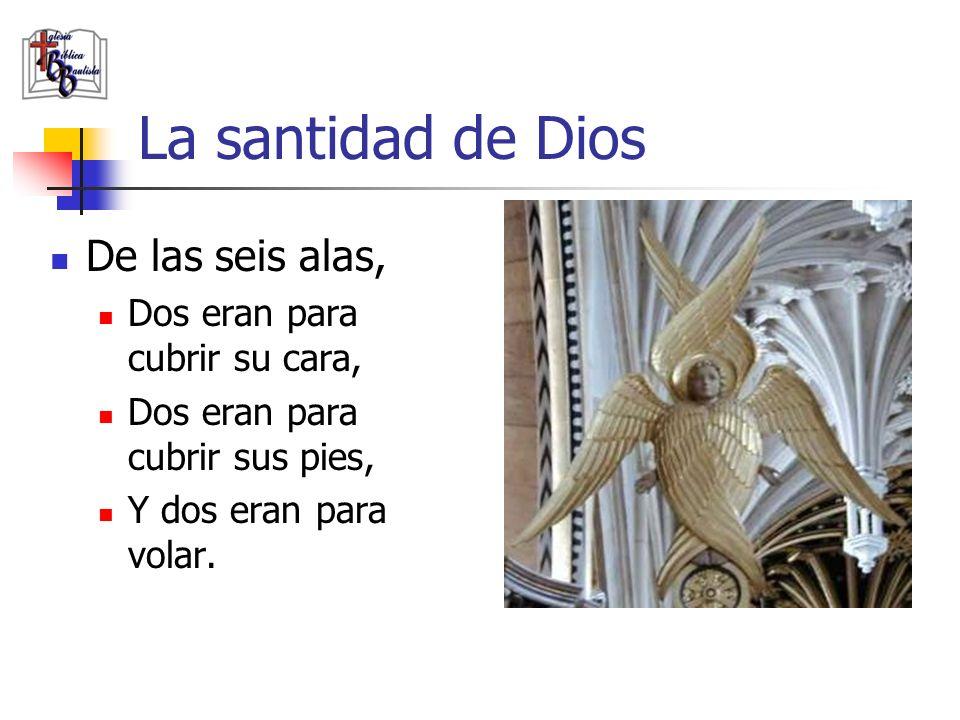 La santidad de Dios De las seis alas, Dos eran para cubrir su cara, Dos eran para cubrir sus pies, Y dos eran para volar.