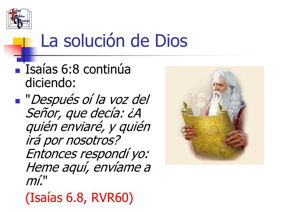 La solución de Dios Isaías 6:8 continúa diciendo: