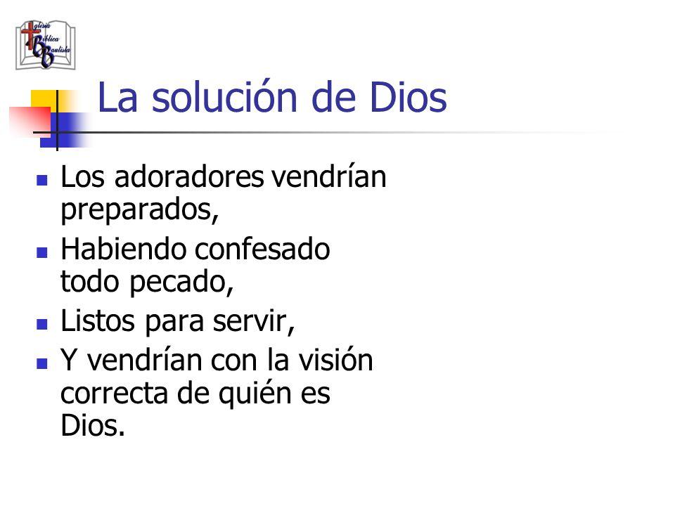 La solución de Dios Los adoradores vendrían preparados, Habiendo confesado todo pecado, Listos para servir, Y vendrían con la visión correcta de quién