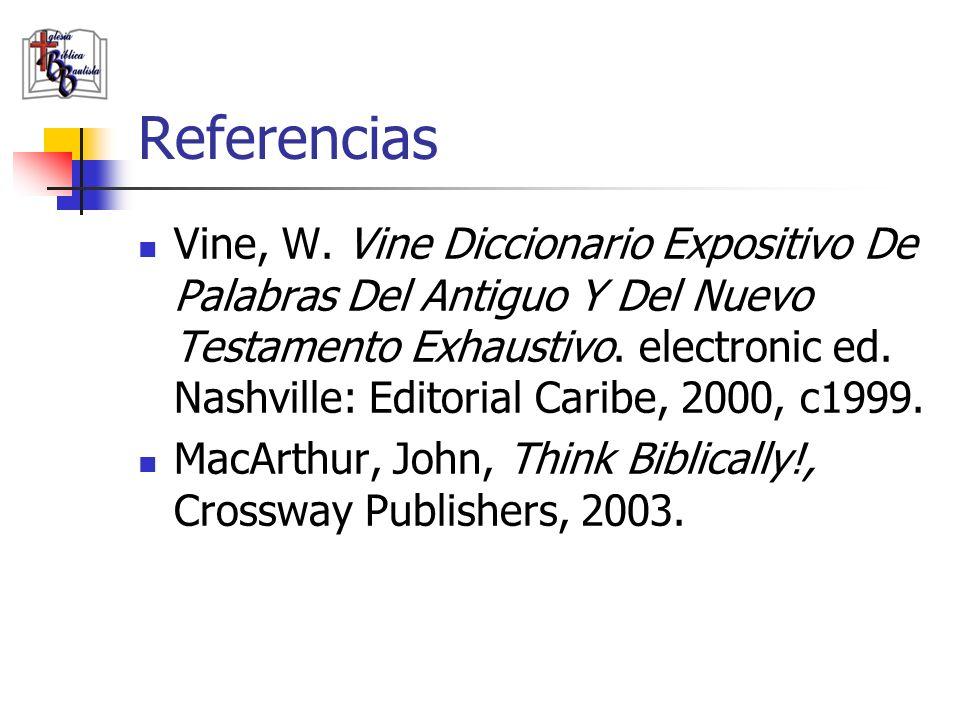 Referencias Vine, W. Vine Diccionario Expositivo De Palabras Del Antiguo Y Del Nuevo Testamento Exhaustivo. electronic ed. Nashville: Editorial Caribe