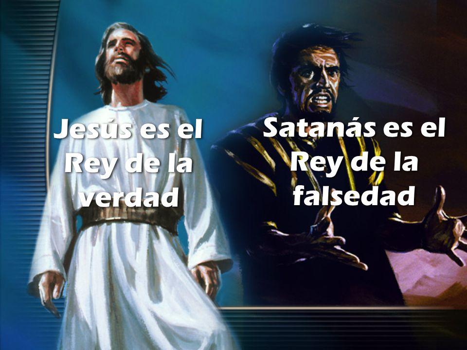 Satanás es el Rey de la falsedad Jesús es el Rey de la verdad