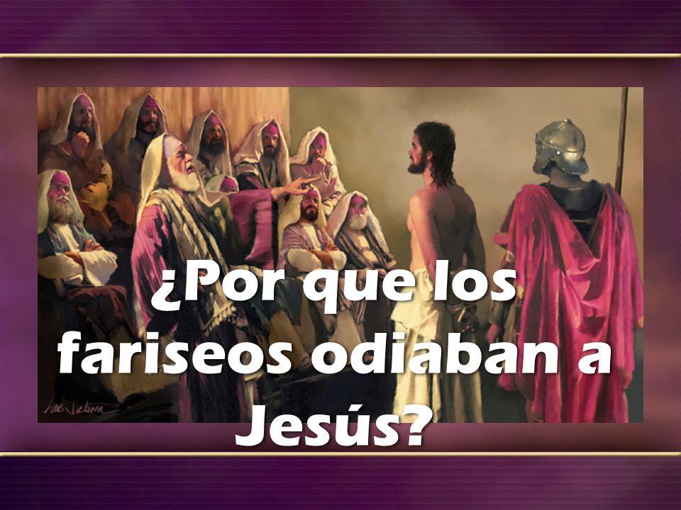 ¿Por que los fariseos odiaban a Jesús?