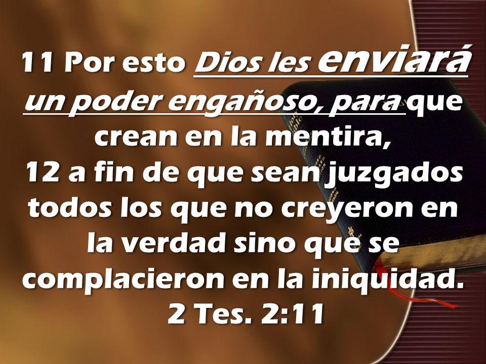 11 Por esto Dios les enviará un poder engañoso, para que crean en la mentira, 12 a fin de que sean juzgados todos los que no creyeron en la verdad sin