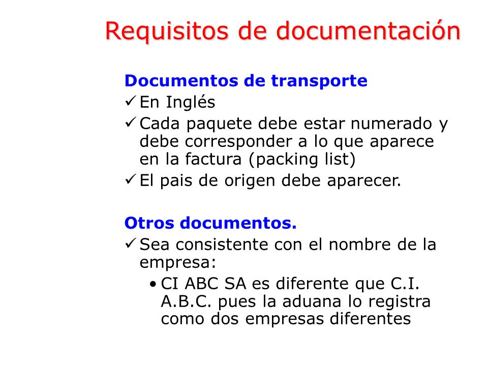 Documentos de transporte En Inglés Cada paquete debe estar numerado y debe corresponder a lo que aparece en la factura (packing list) El pais de orige