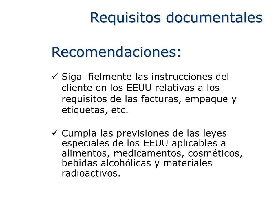 Requisitos documentales Recomendaciones: Siga fielmente las instrucciones del cliente en los EEUU relativas a los requisitos de las facturas, empaque