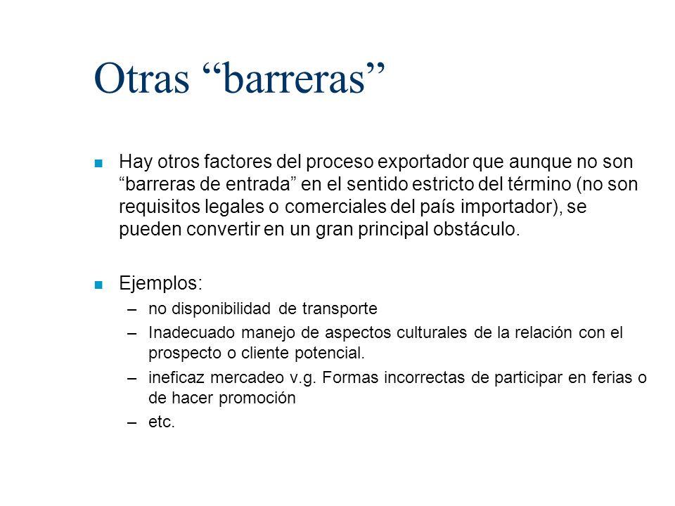 Otras barreras n Hay otros factores del proceso exportador que aunque no son barreras de entrada en el sentido estricto del término (no son requisitos