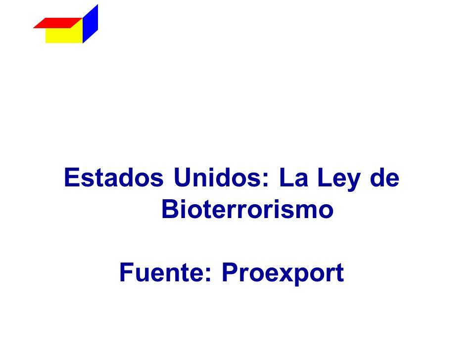 Estados Unidos: La Ley de Bioterrorismo Fuente: Proexport PROEXPORT C O L O M B I A