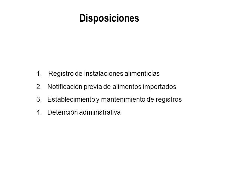 1.Registro de instalaciones alimenticias 2. Notificación previa de alimentos importados 3. Establecimiento y mantenimiento de registros 4. Detención a