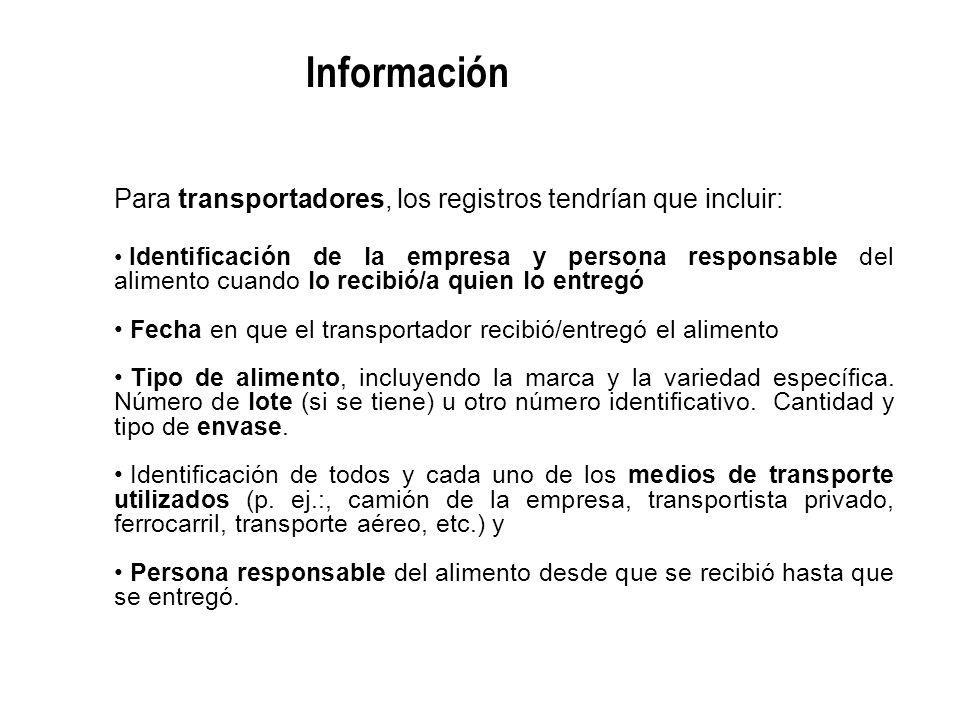 Para transportadores, los registros tendrían que incluir: Identificación de la empresa y persona responsable del alimento cuando lo recibió/a quien lo