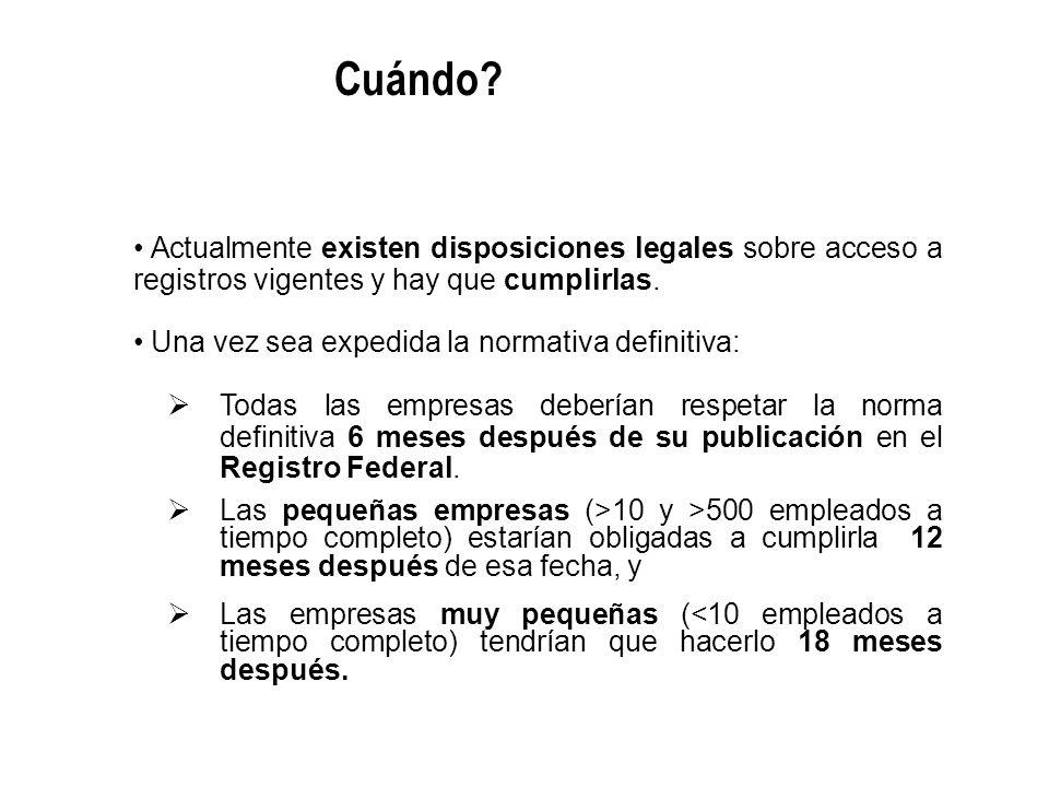 Actualmente existen disposiciones legales sobre acceso a registros vigentes y hay que cumplirlas. Una vez sea expedida la normativa definitiva: Todas