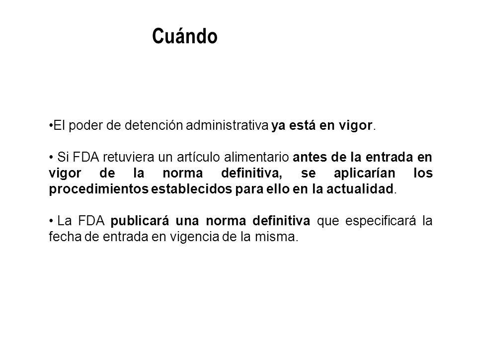 El poder de detención administrativa ya está en vigor. Si FDA retuviera un artículo alimentario antes de la entrada en vigor de la norma definitiva, s