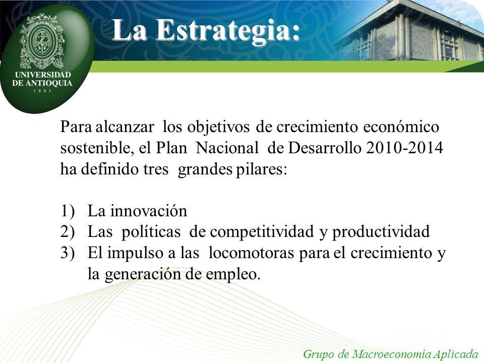 La Estrategia: Para alcanzar los objetivos de crecimiento económico sostenible, el Plan Nacional de Desarrollo 2010-2014 ha definido tres grandes pila