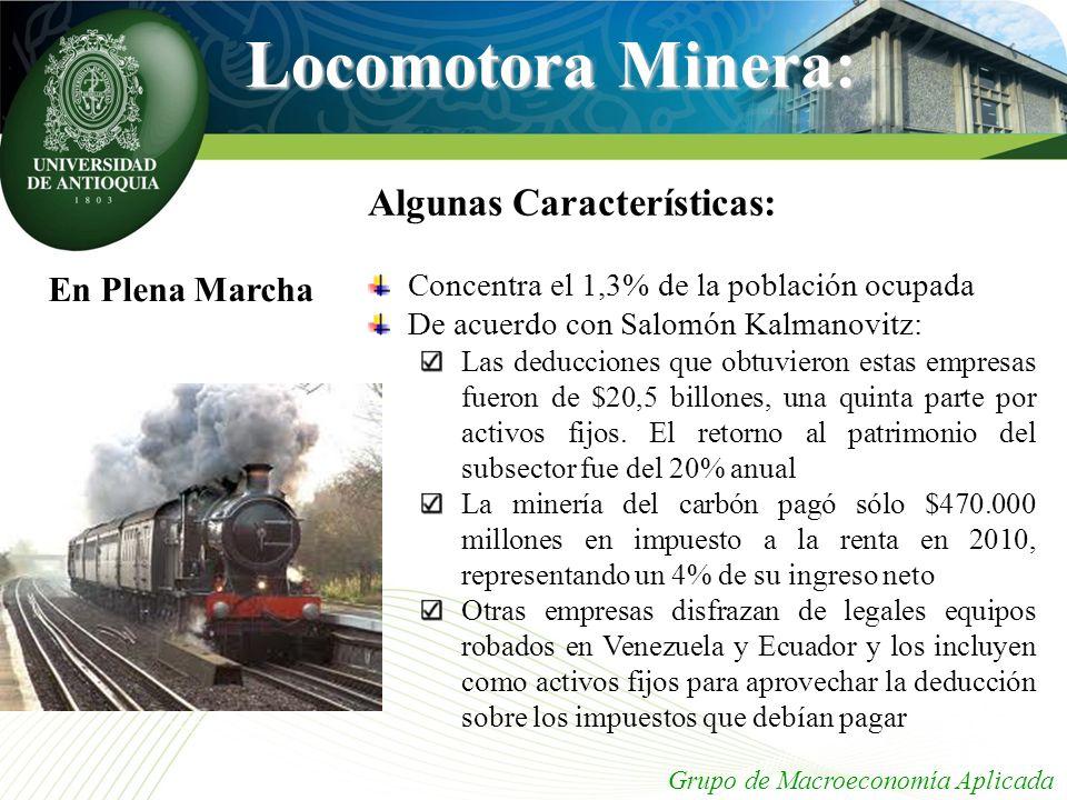 Locomotora Minera: Grupo de Macroeconomía Aplicada En Plena Marcha Algunas Características: Concentra el 1,3% de la población ocupada De acuerdo con S