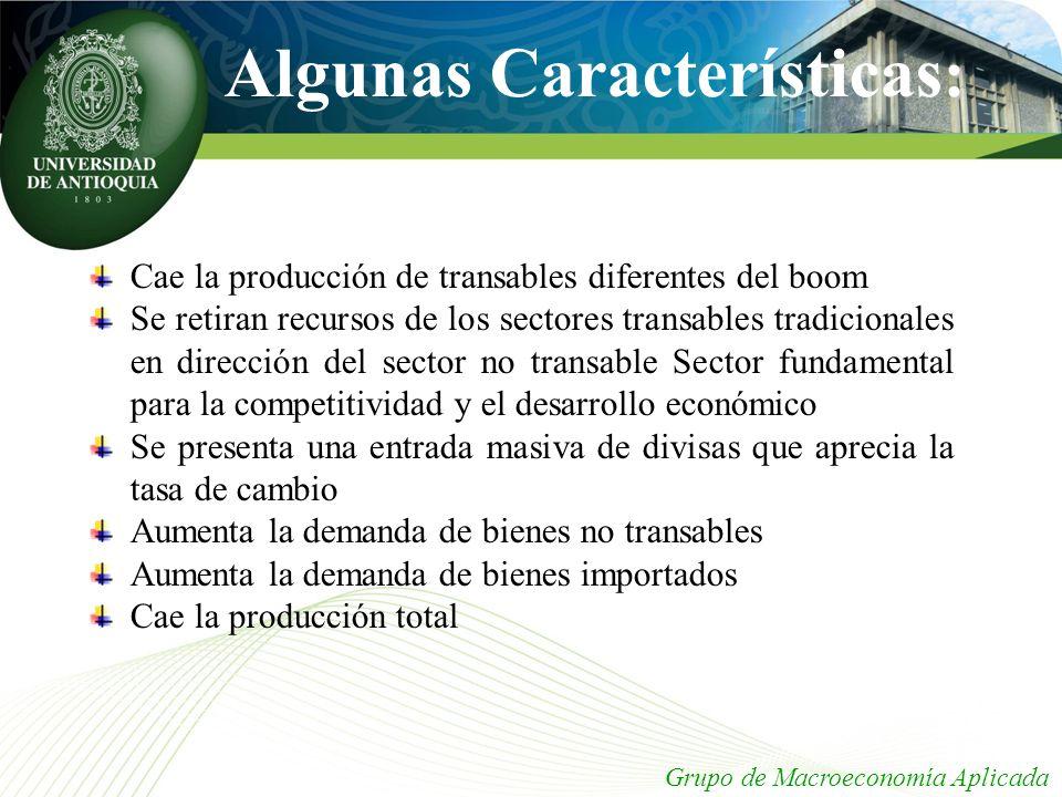 : Algunas Características : Cae la producción de transables diferentes del boom Se retiran recursos de los sectores transables tradicionales en direcc