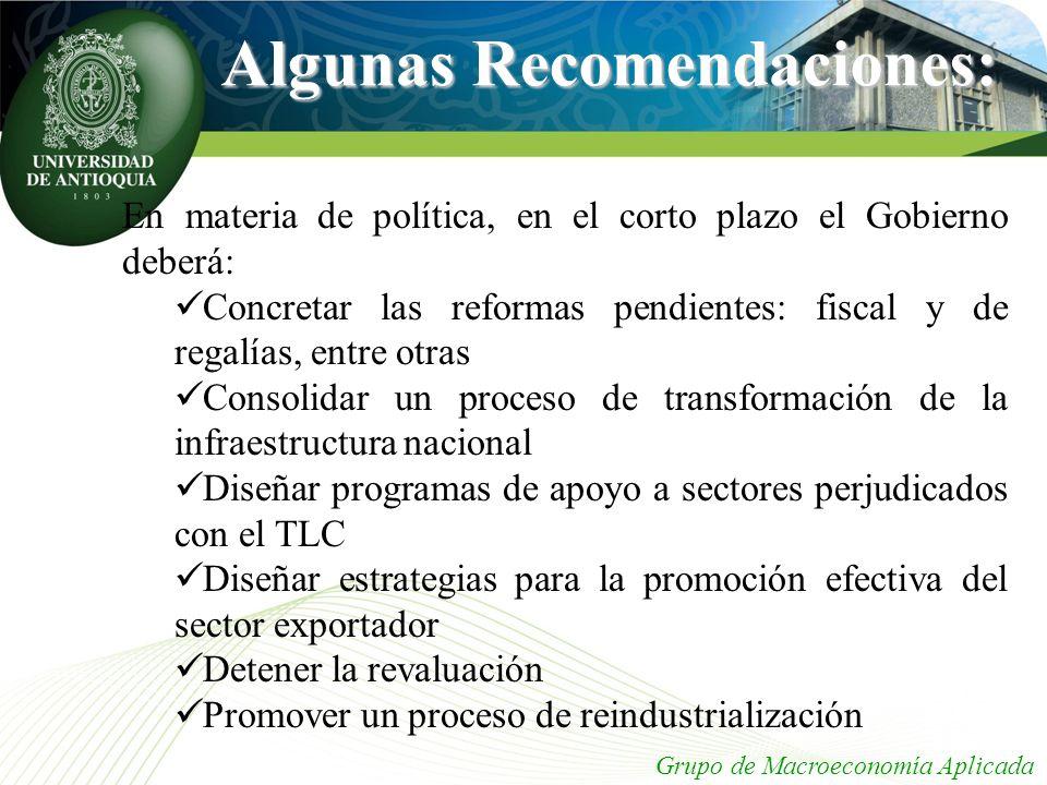 Algunas Recomendaciones: En materia de política, en el corto plazo el Gobierno deberá: Concretar las reformas pendientes: fiscal y de regalías, entre