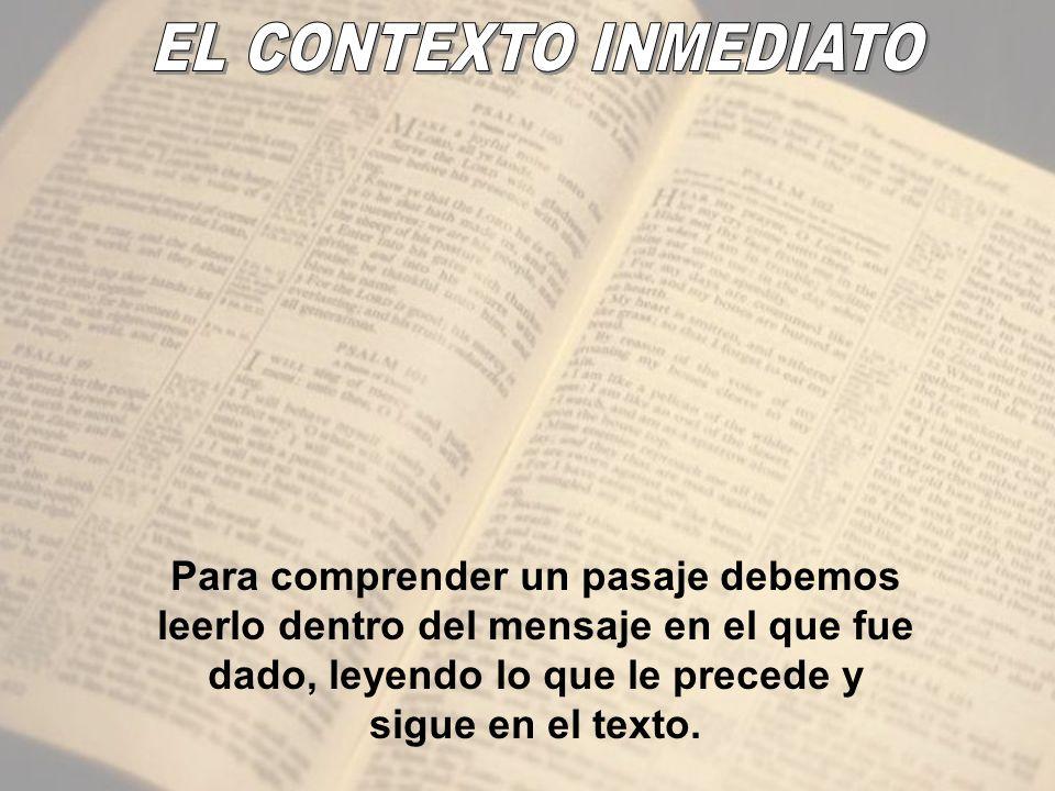 Para comprender un pasaje debemos leerlo dentro del mensaje en el que fue dado, leyendo lo que le precede y sigue en el texto.