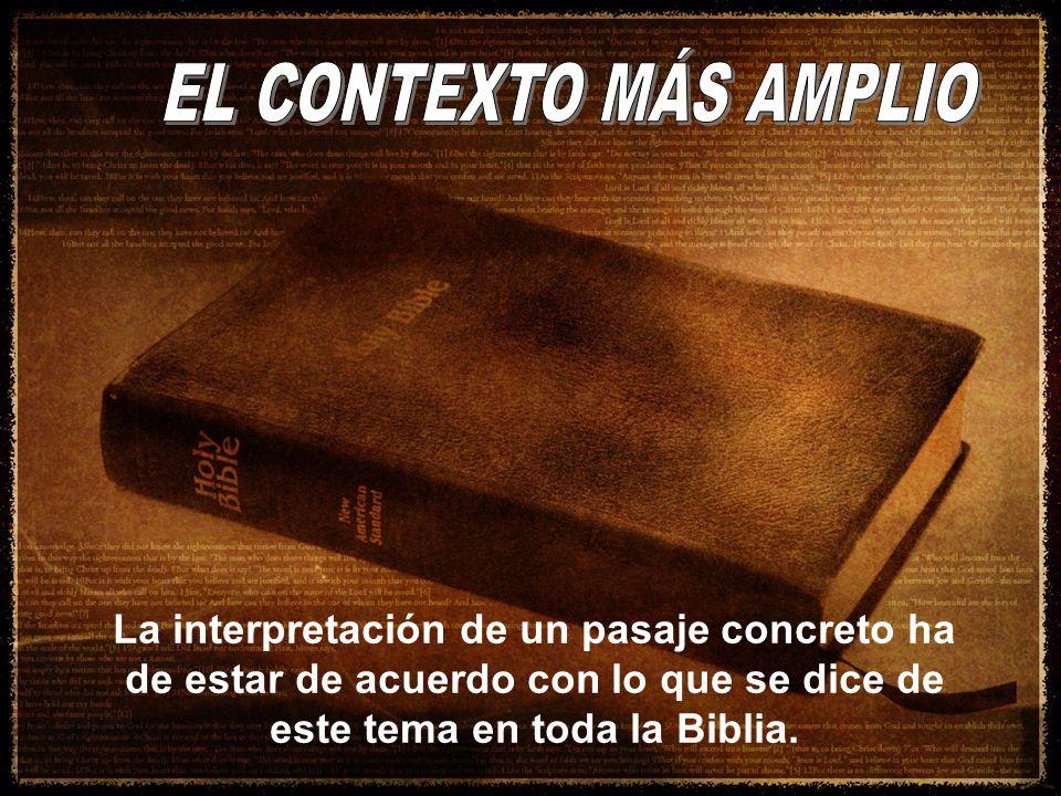 La interpretación de un pasaje concreto ha de estar de acuerdo con lo que se dice de este tema en toda la Biblia.