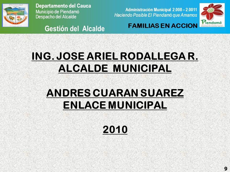 Departamento del Cauca Municipio de Piendamó Despacho del Alcalde Gestión del Alcalde 9 Administración Municipal 2.008 – 2.0011 Haciendo Posible El Piendamó que Amamos ING.