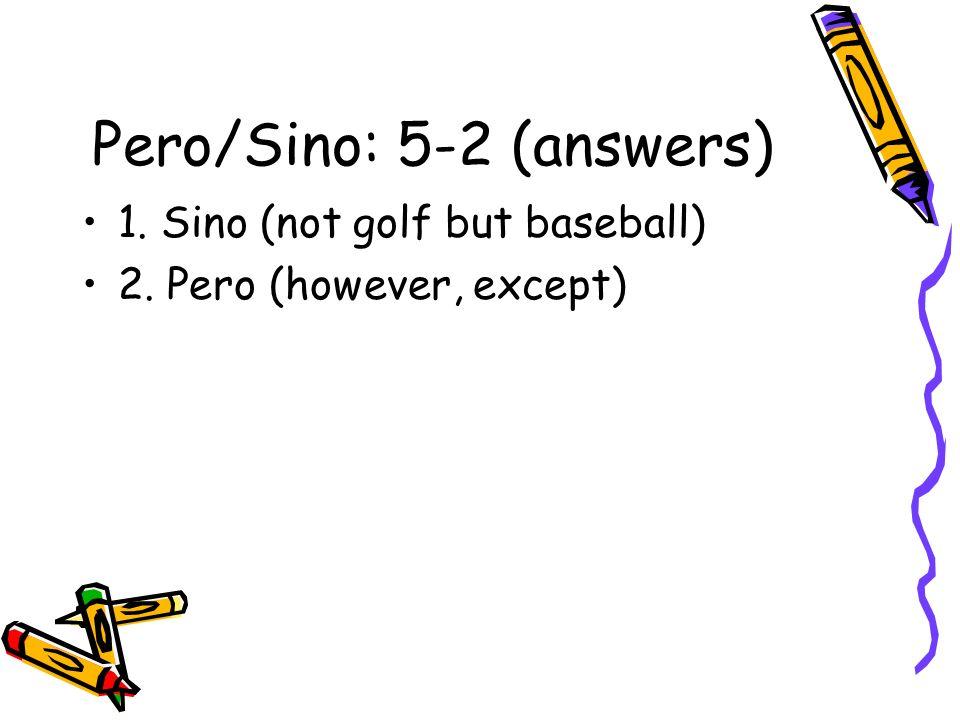 Pero/Sino: 5-2 (answers) 1. Sino (not golf but baseball) 2. Pero (however, except)
