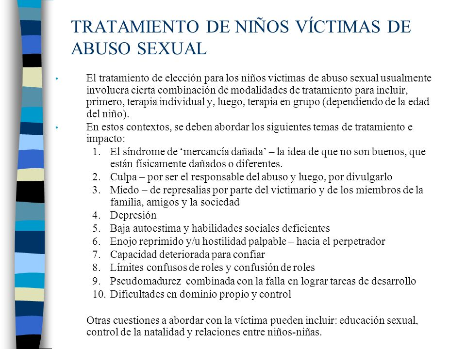 TRATAMIENTO DE NIÑOS VÍCTIMAS DE ABUSO SEXUAL El tratamiento de elección para los niños víctimas de abuso sexual usualmente involucra cierta combinaci