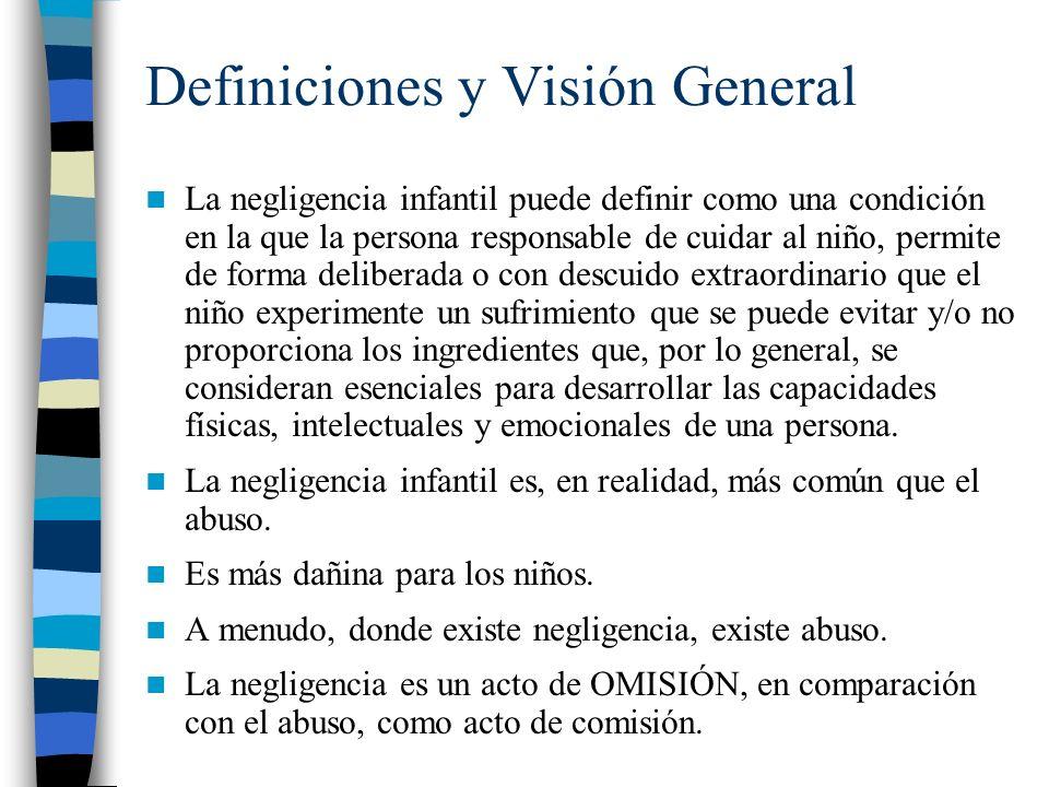 Definiciones y Visión General La negligencia infantil puede definir como una condición en la que la persona responsable de cuidar al niño, permite de