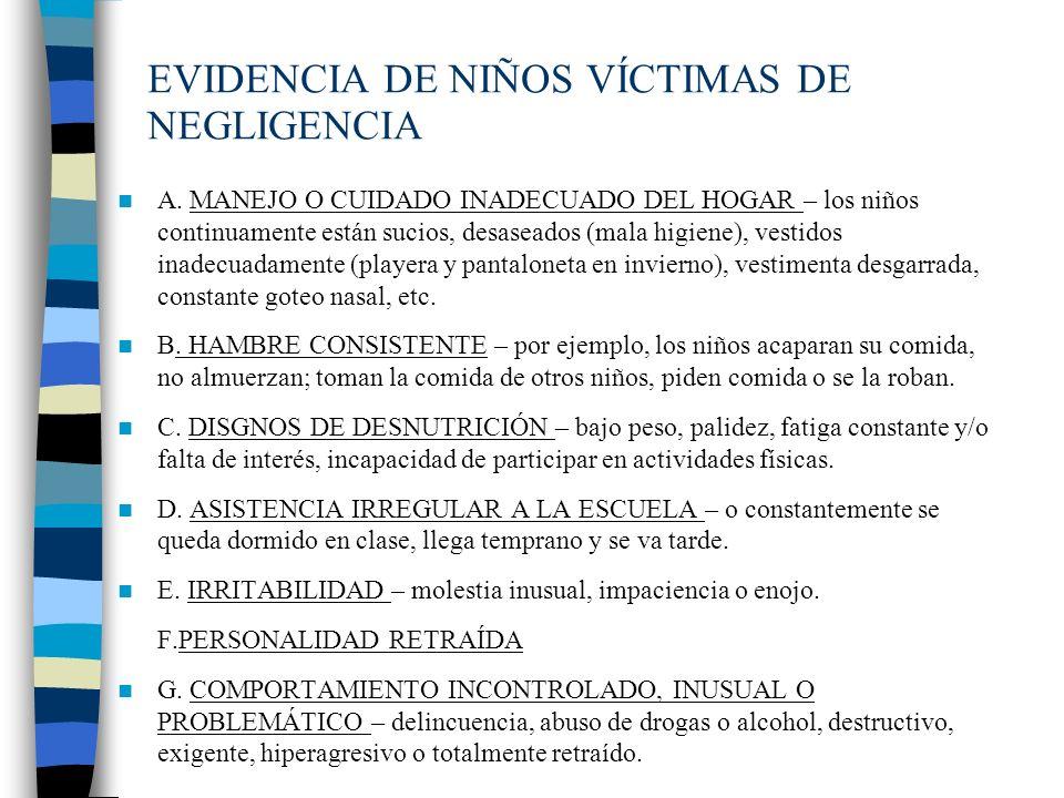 EVIDENCIA DE NIÑOS VÍCTIMAS DE NEGLIGENCIA A. MANEJO O CUIDADO INADECUADO DEL HOGAR – los niños continuamente están sucios, desaseados (mala higiene),